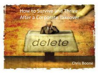 How to Survive and  Thrive After  a Corporate Takeover