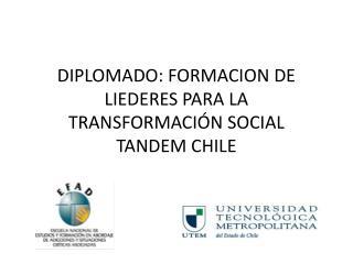 DIPLOMADO: FORMACION DE LIEDERES PARA LA TRANSFORMACIÓN SOCIAL TANDEM CHILE
