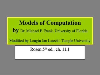 Models of Computation by Dr. Michael P. Frank, University of Florida   Modified by Longin Jan Latecki, Temple University
