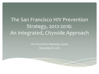 The San Francisco HIV Prevention Strategy, 2012-2016: An Integrated, Citywide Approach