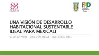 UNA VISIÓN DE DESARROLLO HABITACIONAL SUSTENTABLE IDEAL PARA MEXICALI