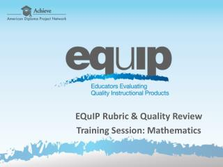 EQuIP  Rubric & Quality Review  Training Session: Mathematics