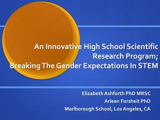 An Innovative High School Scientific Research Program;  Breaking The Gender Expectations In STEM