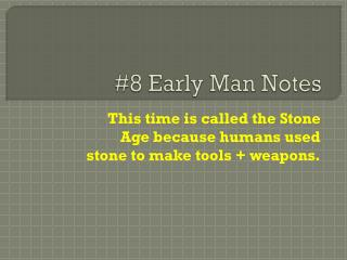 #8 Early Man Notes