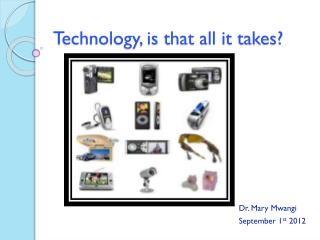 Technology, is that all it takes?
