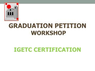 GRADUATION PETITION  WORKSHOP IGETC CERTIFICATION
