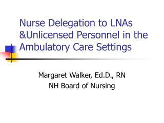 Nurse Delegation to LNAs Unlicensed Personnel in the Ambulatory Care Settings