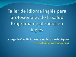 Taller de idioma inglés para profesionales de la salud  Programa de ateneos en inglés