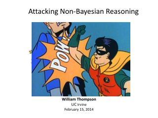 Attacking Non-Bayesian Reasoning