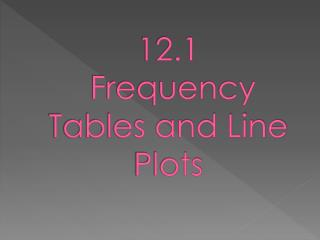 12.1  Frequency Tables and Line Plots
