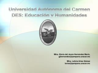 Universidad Autónoma del Carmen DES: Educación y Humanidades