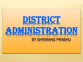 DISTRICT ADMINISTRATION By  Shrirang Prabhu