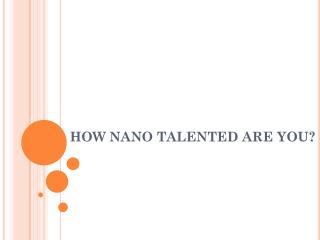 HOW NANO TALENTED ARE YOU?