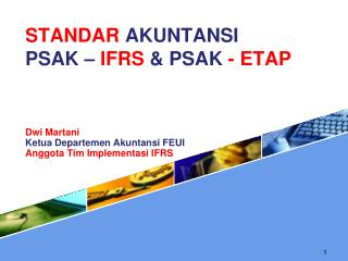 STANDAR  AKUNTANSI PSAK  –  IFRS  & PSAK  - ETAP