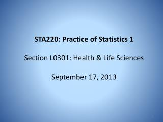 STA220: Practice of Statistics 1 Section L0301: Health & Life Sciences September 17, 2013