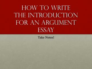 How to Write  the Introduction  for an Argument Essay