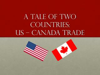A Tale of Two Countries: US – Canada Trade