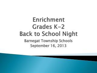 Enrichment Grades K-2 Back to School Night