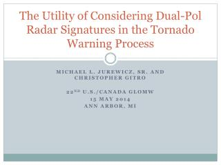 The Utility of Considering Dual-Pol Radar Signatures in the Tornado Warning Process