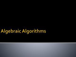 Algebraic Algorithms
