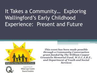It Takes a Community…  Exploring Wallingford's Early Childhood Experience:  Present and Future