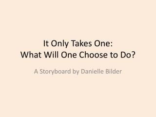 It Only Takes One:  What Will One Choose to Do?