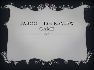Taboo �  ish  Review Game