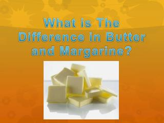 What is The Difference in Butter and Margarine?