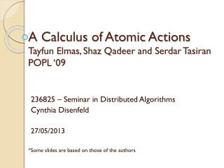 A Calculus of Atomic Actions Tayfun Elmas ,  Shaz Qadeer  and  Serdar Tasiran POPL '09
