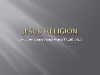 Jesus' Religion