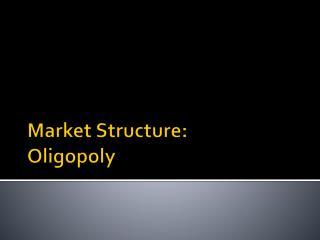 Market Structure: Oligopoly
