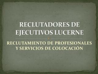RECLUTADORES DE EJECUTIVOS LUCERNE