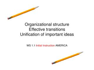 Organizational structure  Effective transitions  Unification of important ideas