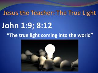 Jesus the Teacher: The True Light