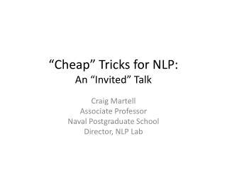 """""""Cheap"""" Tricks for  NLP:  An """"Invited"""" Talk"""