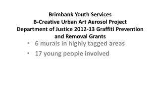 6 murals in highly tagged areas 17 young people involved