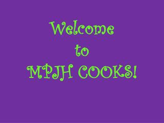 Welcome  to MPJH COOKS!