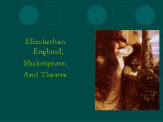 Elizabethan England, Shakespeare, And Theatre