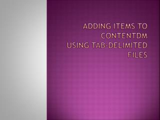 Adding Items to  CONTENTdm Using Tab-Delimited Files