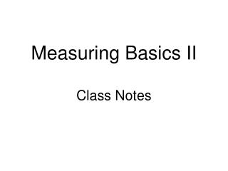 Measuring Basics II Class Notes
