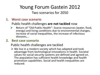 Young Forum Gastein 2012 Two scenarios for  2050