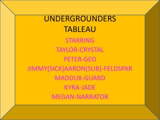 UNDERGROUNDERS  TABLEAU