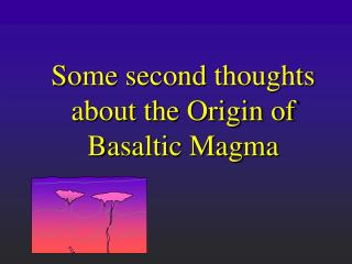 Some second thoughts about the Origin of Basaltic Magma