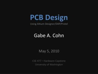 PCB Design Using  Altium  Designer/DXP/ Protel Gabe A. Cohn