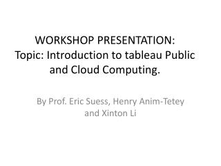 WORKSHOP PRESENTATION: Topic: Introduction to tableau Public and Cloud Computing.