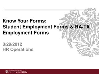 Know Your Forms:  Student Employment Forms & RA/TA Employment Forms 8/29/2012 HR Operations