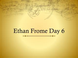 Ethan  Frome  Day 6