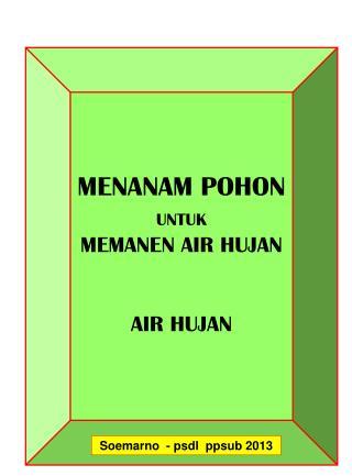MENANAM POHON   UNTUK MEMANEN AIR HUJAN AIR HUJAN