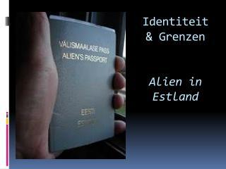 Identiteit & Grenzen Alien  in Estland