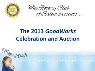 The 2013  GoodWorks  Celebration and Auction